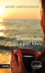 Agnes Martin-Lugand - Šťastní ľudia čítajú a pijú kávu
