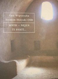 """Ewa Wipszycka, Szymon Hiżycki, """"Mniši - nejen ti svatí... Rozhovor o prvních mniších na egyptské poušti"""""""