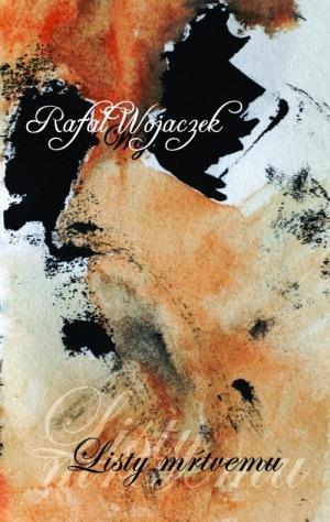 Rafal Wojaczek - Listy mŕtvemu